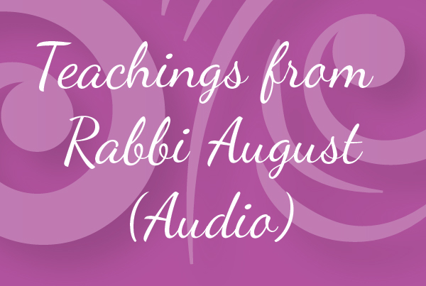 Teachings from Rabbi August (Audio)